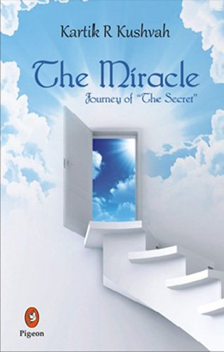 The Miracle: Journey Of The Secret: Kartik R.Kushvah