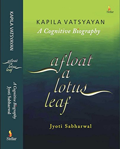 9789382035008: Kapila Vatsyayan A Coginitive Biography, Afloat A Lotus Leaf