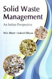 Solid Waste Management: An Indian Perspective: M.S. Bhatt, Asheref