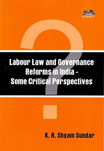 Labour Law and Governance Reforms in India: K.R. Shyam Sundar