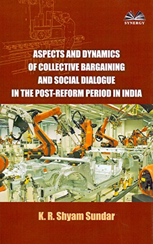 Aspects and Dynamics of Collective Bargaining and: K.R. Shyam Sundar