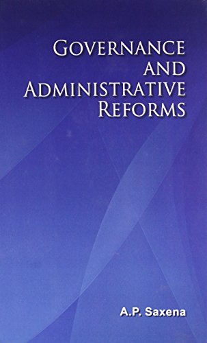 Governance and Administrative Reforms: A.P. Saxena
