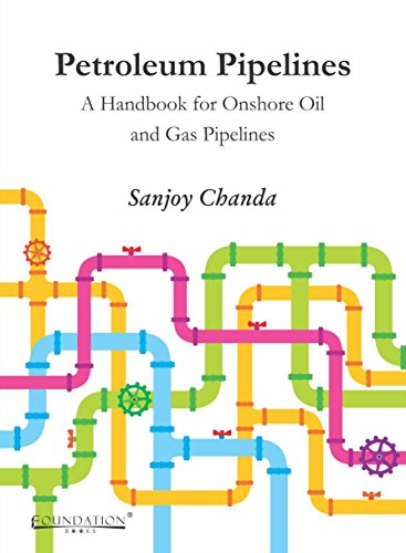 Petroleum Pipelines: A Handbook for Onshore Oil and Gas Pipelines: Sanjoy Chanda