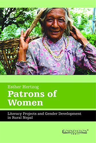 Patrons of Women: Literacy Projects and Gender Development in Rural Nepal: Esther Hertzog