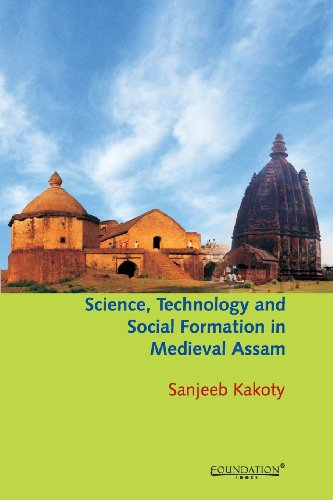 9789382264910: Science, Technology and Social Formation in Medieval Assam