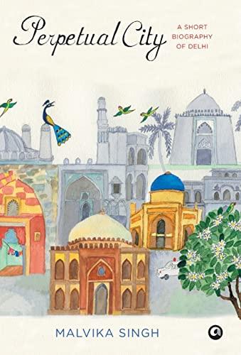 Perpetual City: A Biography of Delhi (Hardback): Malvika Singh