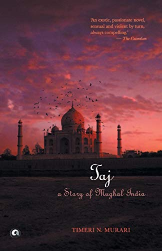 9789382277347: Taj: A Story of Mughal India