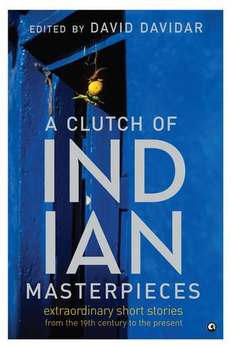 A Clutch of Indian Masterpieces: Extraordinary Short: edited by David