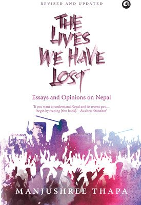 9789382277521: The Lives We Have Lost: Essays and Opinions on Nepal