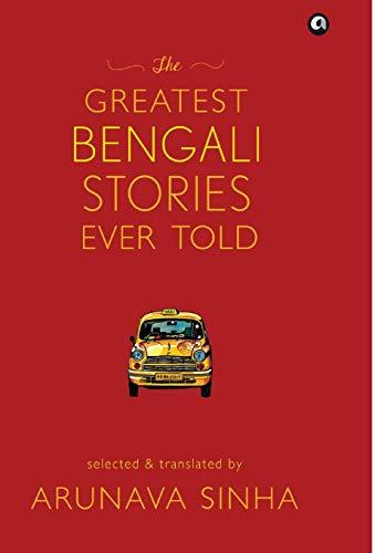 The Greatest Bengali Stories Ever Told (Hardback): Arunava Sinha