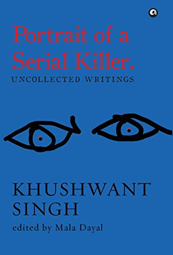 Portrait of a Serial Killer. Uncollected Writings: Khushwant Singh (Author)
