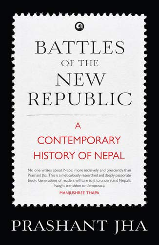 9789382277996: Battles of the New Republic : A Contemporary History of Nepal