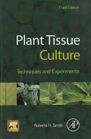 Plant Tissue Culture: Techniques And Experiments, 3Rd: Roberta H. Smith