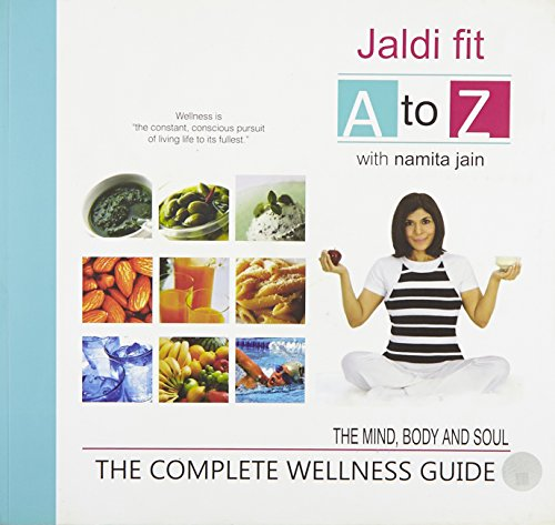 Jaldi Fit A to Z: The Complete Wellness Guide (The Mind, Body and Soul): Namita Jain