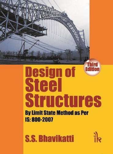 Design of Steel Structures (By Limit State: S.S. Bhavikatti