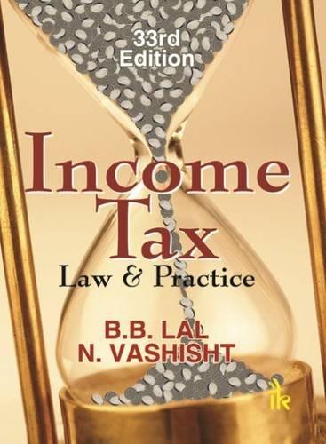Income Tax: Law & Practice: Lal, B.B.; Vashisht,
