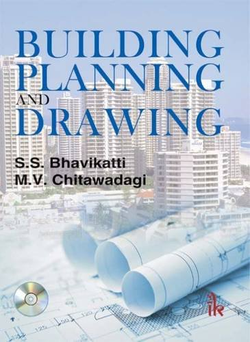Building Planning and Drawing(With CD containing AutoCAD: S.S. Bhavikatti &