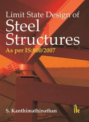 Limit State Design of Steel Structures: As: S. Kanthimathinathan