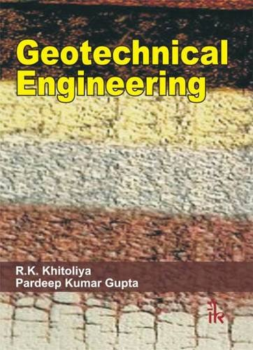 Geotechnical Engineering: R.K. Khitoliya,Pradeep Kumar Gupta