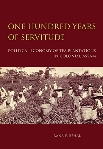 9789382381433: One Hundred Years of Servitude : Political Economy of Tea Plantations in Colonial Assam