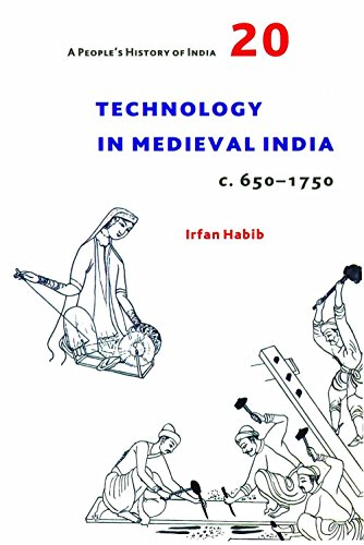 Technology In Medieval India C.650-1750 A Peoples: Irfan Habib