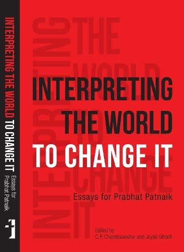 Interpreting the World to Change It Essays: C.P. Chandrasekhar and