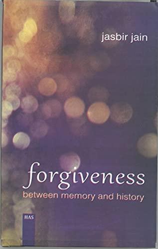 Forgiveness: Between Memory and History: Jain, Jasbir