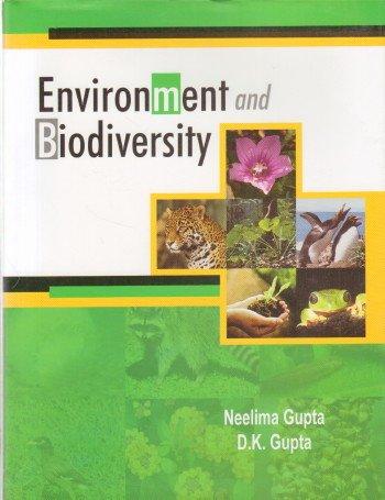Environment and Biodiversity: edited by Neelima Gupta and D.K. Gupta