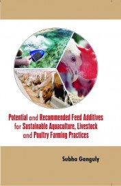 9789382471752: POTENTIAL AND RECOMMENDED FEED ADDITIVES FOR SUSTAINABLE AQUACULTURE, LIVESTOCK AND POULTRY FAMRING PRACTICS