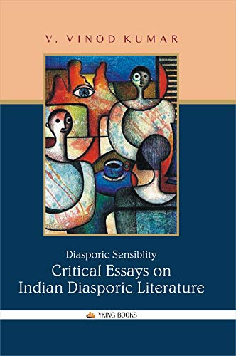 Diasporic Sensibility: Critical Essays on Indian Diasporic: edited by V.