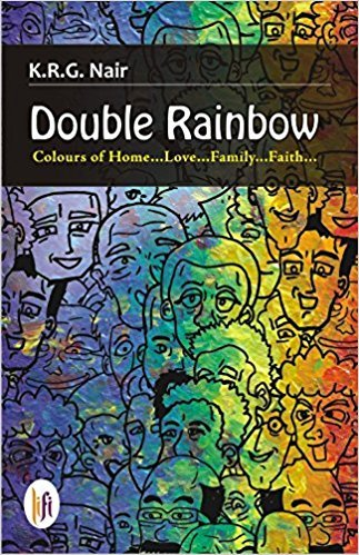 Double Rainbow : Colours of Home. Love.: K.R.G. Nair