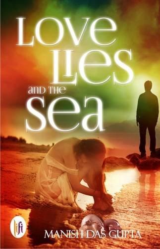 Love Lies and the Sea (Paperback): Manish Das Gupta