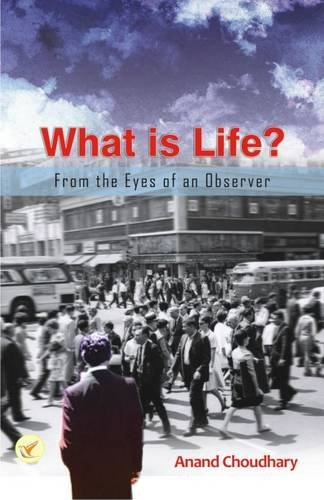 What is Life? : From the Eyes of an Observer: Anand Choudhary