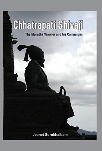 9789382573937: Chhatrapati Shivaji: The Maratha Warrior and his Campaigns