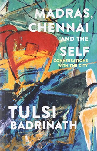 Madras, Chennai and the Self: Conversations with: Badrinath, Tulsi