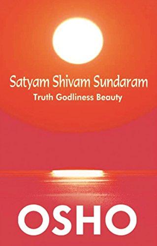 Satyam Shivam Sundaram: Truth Godliness Beauty: Osho