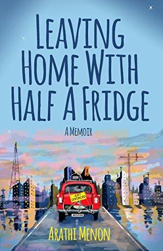 Leaving Home with Half a Fridge: A Memoir: Arathi Menon
