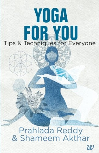 Yoga for You: Tips and Techniques for Everyone: Prahlada Reddy,Shameem Akhtar