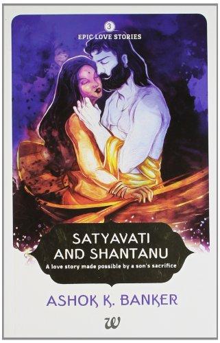 Satyavati and Shantanu: A love story made: Ashok K. Banker
