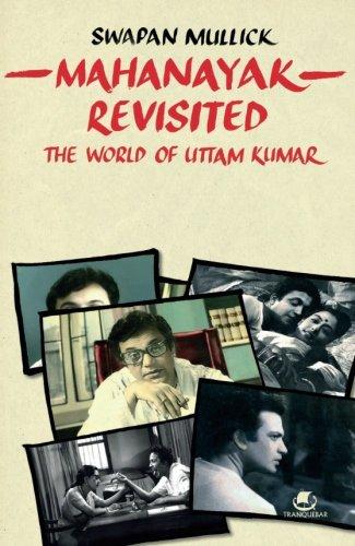 Mahanayak Revisited: The World of Uttam Kumar: Swapan Mullick