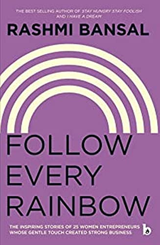 9789382618423: Follow Every Rainbow - The inspiring stories of 25 women entrepreneurs from India.