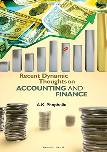 Recent Dynamic Thoughts on Accounting and Finance: A.K. Phophalia