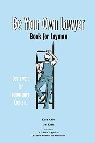 Be Your Own Layer: Book for Layman: Kush Kalra &