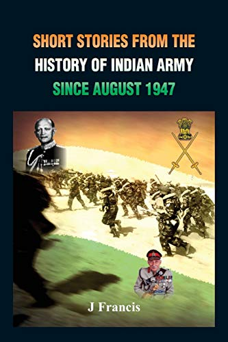 Short Stories from the History of the Indian Army Since August 1947: J. Francis