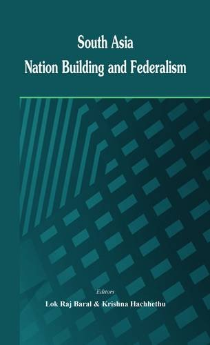 South Asia Nation Building and Federalism: Lok Raj Baral & Krishna Hachhethu (Eds)