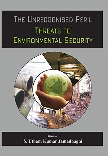 The Unrecognised Peril: Threats to Environmental Security (Hardback): S Utham Kumar Jamadhagni