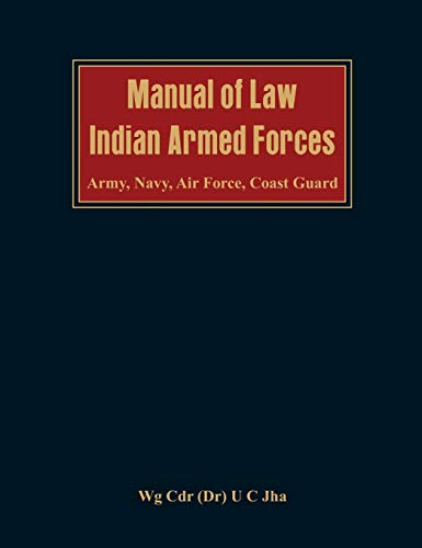 Manual of Law: Indian Armed Forces (Army,: U C Jha