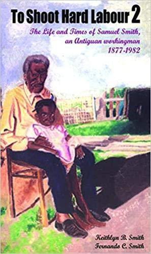 9789382661283: To Shoot Hard Labor 2: The Life and Times of Samuel Smith, an Antiguan Workingman, 1877-1982
