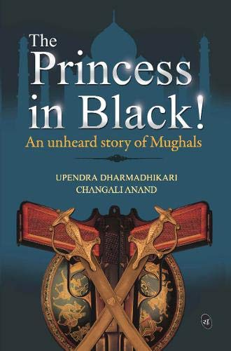 9789382665212: The Princess in Black!: An Unheard story of the Mughals