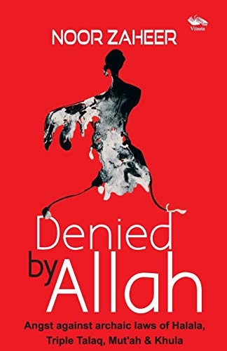 Denied by Allah: Angst Against Archaic Laws of Halala, Triple Talaq, Mut'ah and Khula: Noor ...